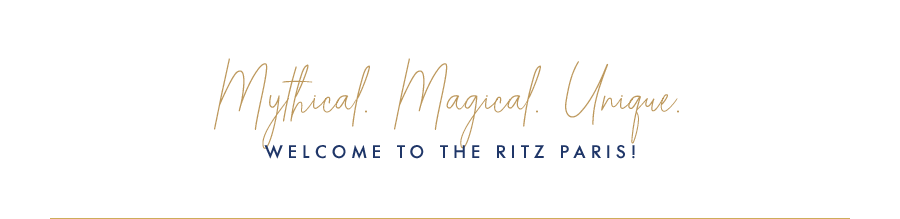 Mythical. Magical. Unique. Welcome to the Ritz Paris!