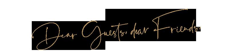 Dear Guests, dear Friends,